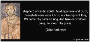 ... , And here our children bring, To shout Thy praise. - Saint Ambrose