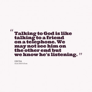 Quotes Picture: talking to god is like talking to a friend on a ...
