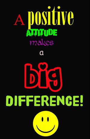 Positive Attitude. .Positive Attitude Work Quotes