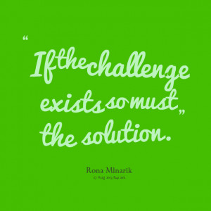 Quotes Picture: if the challenge exists so must the solution