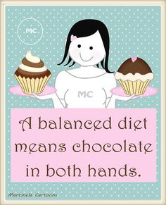 ... Diet means chocolate in both hands. Humorous illustrations and quotes