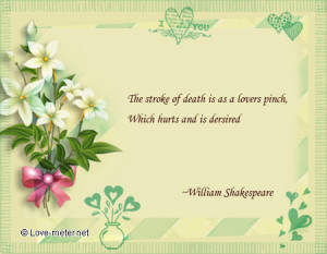 The stroke of death is as a lovers pinch, Which hurts and is dersired