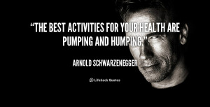 quote-Arnold-Schwarzenegger-the-best-activities-for-your-health-are ...