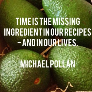 Michael Pollan quote - time is the missing ingredient in our recipes ...