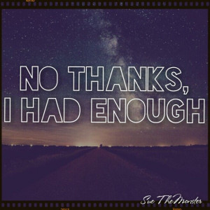 No thanks, I had enough # life quotes