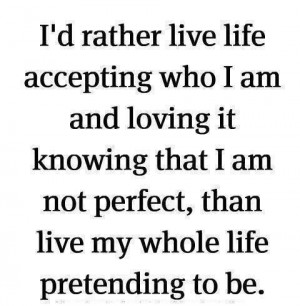 rather live life accepting who I am