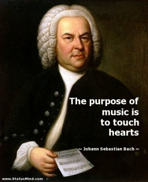 ... is to touch hearts - Johann Sebastian Bach Quotes - StatusMind.com