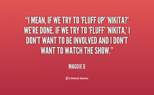 Quotes About Maggie Q