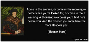 ... And the oftener you come here the more I'll adore you! - Thomas More