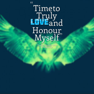 Quotes Picture: time to truly love and honour myself