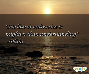 No law or ordinance is mightier than understanding .