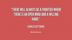 There will always be a frontier where there is an open mind and a ...