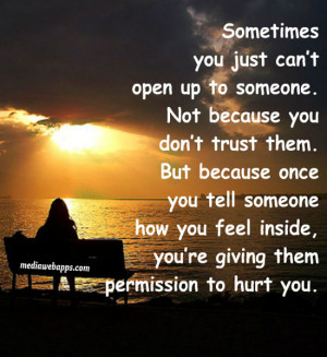 you just can't open up to someone. Not because you don't trust ...