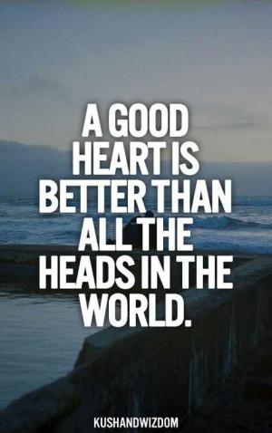 good heart is better than...