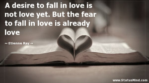 desire to fall in love is not love yet. But the fear to fall in love ...