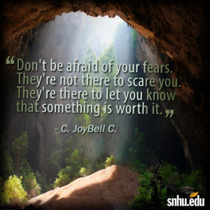 Don't be afraid of your fears. They're not there to scare you. They ...