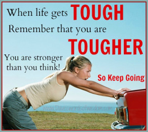 Wen life gets TOUGH, remember that you are TOUGHER.