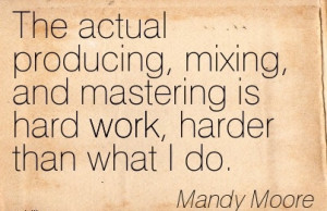 motivational-work-quote-by-mandy-moore-the-actual-producing-mixing-and ...