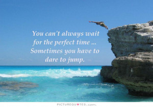 Motivational Quotes Time Quotes Waiting Quotes Wait Quotes Dare Quotes