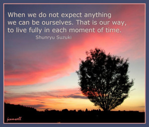 Zen quote-- be present in all that we do.