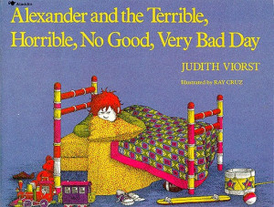 Alexander's terrible horrible no good very bad day? Yeah.. Me and Alex ...