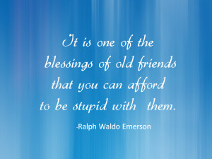 It is one of the blessings of old friends