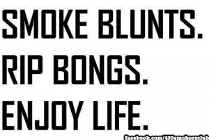 smoke blunts rip bongs enjoy life