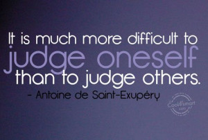 judge oneself than to judge others antoine de saint exupéry