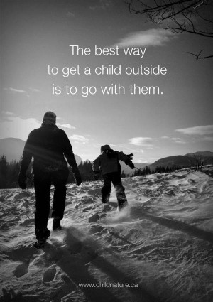 ... Best Way To Get A Child Outside Is To Go With Them. ~ Camping Quotes
