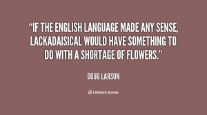 If the English language made any sense, lackadaisical would have ...
