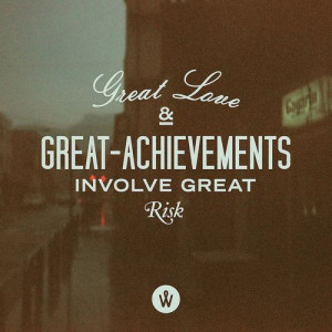 great love amp great achievements involve great risk