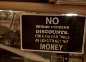 Yeah, senior citizen discounts are bullshit!!