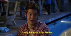 love quotes workaholics adam devine Anders Holm blake anderson ...