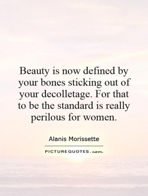 Beauty is now defined by your bones sticking out of your decolletage ...