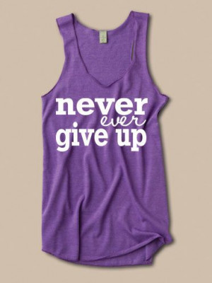 Never Ever Give Up Tank. inspirational quote deployment ptsd cancer ...