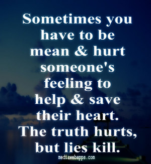 & hurt someone's feeling to help & save their heart. The truth hurts ...