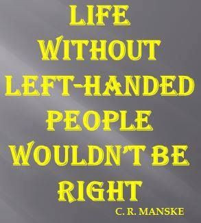 life without left-handed people wouldnt be right www.loveyourlefty.com ...