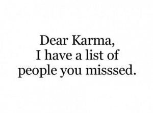 ... around but then karma is a bitch and what goes around does not seem