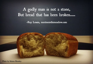 Godly man is not a stone, but bread that has been broken