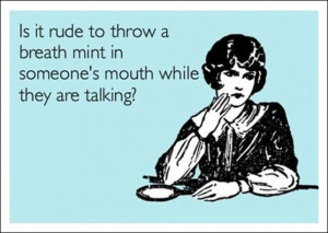 ... under baby boomer humor and tagged with bad breath breath mint rude