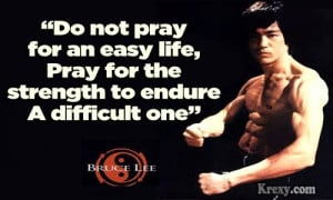 Do not pray for an easy life, Pray for the strength to endure a ...