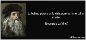 La belleza perece en la vida, pero es inmortal en el arte. (Leonardo ...