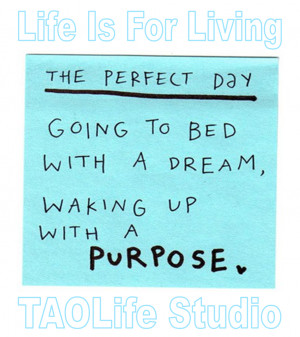 ... Going to bed with a dream and waking up with a purpose. #quote#taolife