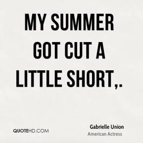 My summer got cut a little short. - Gabrielle Union