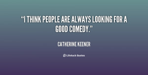 think people are always looking for a good comedy.""