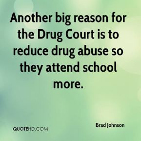 ... for the Drug Court is to reduce drug abuse so they attend school more