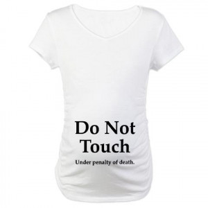 Funny Pregnancy Shirts Tell'em To Back Off Touching Your Stomach