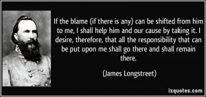 If the blame (if there is any) can be shifted from him to me, I shall ...