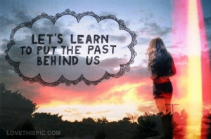 put the past behind us