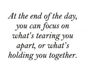 end of the day, holding together, life, quote, tearing apart, text